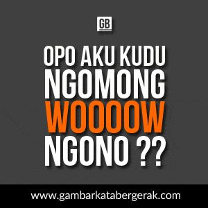 Gambar kata lucu bahasa jawa bergerak, opo aku kudu ngomong wow ngono?