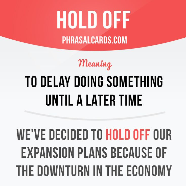 """""""Hold off"""" means """"to delay doing something until a later time"""". Example: We've…"""