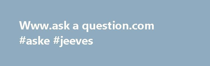 Www.ask a question.com #aske #jeeves http://questions.remmont.com/www-ask-a-question-com-aske-jeeves/  #www.ask a question.com # Terms of Service Agreement YOU MUST BE 18 YEARS OR OF LEGAL ADULT AGE TO CORRESPOND WITH INMATES The inmates whose advertisements and comments you will read on Askaconvict.com are the publishers of the information contained herein. Askaconvict.com is not the publisher of such information, but merely provides the forum in...