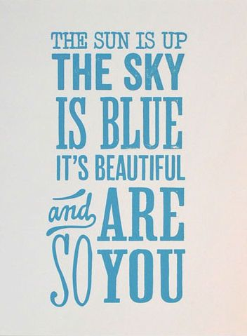 Dear Prudence...The sun is up, the sky is blue, it's beautiful and so are you - The Beatles
