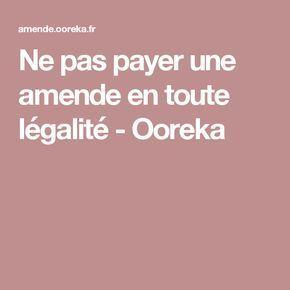 Ne pas payer une amende en toute légalité - Ooreka