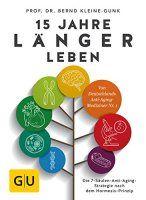 Zusammenfassung 15 Jahre länger leben von Bernd Kleine-Gunk. Ums Altern kommt keiner herum – dabei gesund zu bleiben, hat jeder selbst in der Hand.