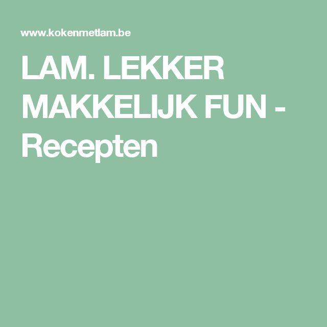 LAM. LEKKER MAKKELIJK FUN - Recepten