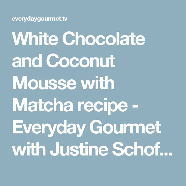 White Chocolate and Coconut Mousse with Matcha recipe - Everyday Gourmet with Justine Schofield