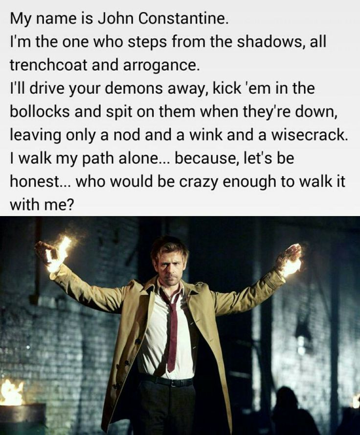 One of my fave quotes from John Constantine - I know I'd be crazy enough to walk it with him :D
