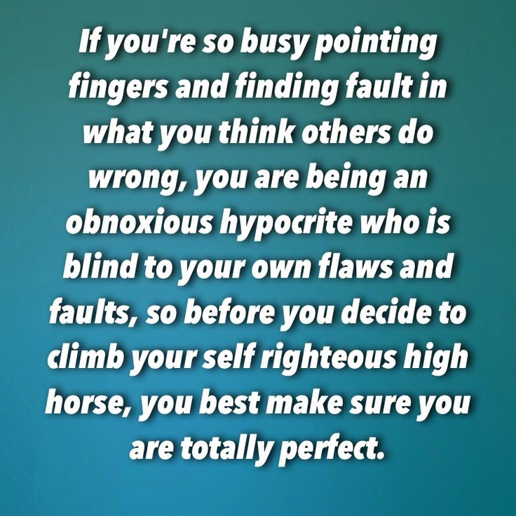 To those who think they are perfect or have to put others down, it's high time to look at your own behaviors instead of pointing fingers