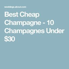 Best Cheap Champagne - 10 Champagnes Under $30