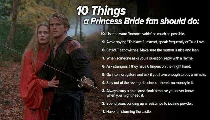 I actually told someone recently that they weren't enough of a Princess Bride fan. It's that bad.
