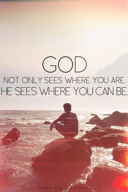 God sees where you can be