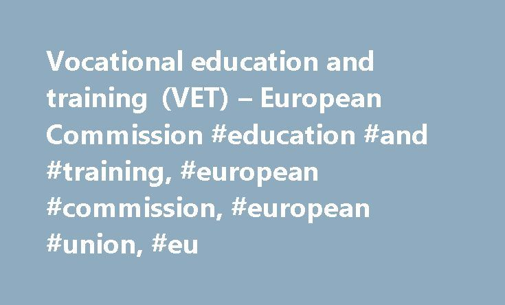 Vocational education and training (VET) – European Commission #education #and #training, #european #commission, #european #union, #eu http://money.nef2.com/vocational-education-and-training-vet-european-commission-education-and-training-european-commission-european-union-eu/  Vocational education and training (VET) What is the Commission doing for vocational education and training? Based on the Copenhagen Process the European Commission acts in partnership with national governments…