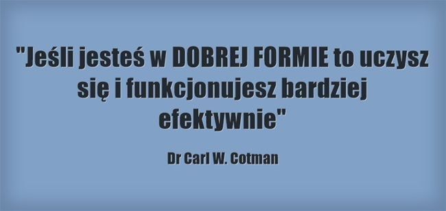 """Jedna z najważniejszych  korzyści z ćwiczeń fizycznych to WZROST SZYBKOŚCI UCZENIA SIĘ"""" Dr Carl W. Cotman http://www.youtube.com/watch?v=bSK8Htasgow"""