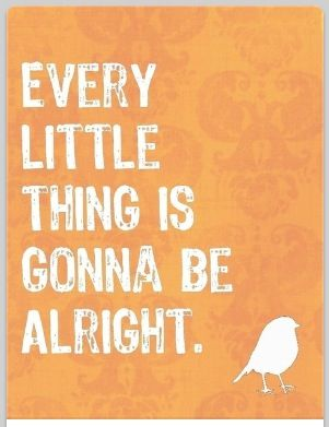 Every little thing is gonna be alright : bob marley : quotes and sayings