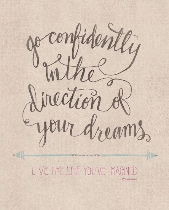Go Confidently in the Direction of Your Dreams. They are right there in front of you. Your adventure awaits you. :):