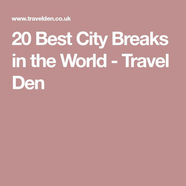20 Best City Breaks in the World - Travel Den