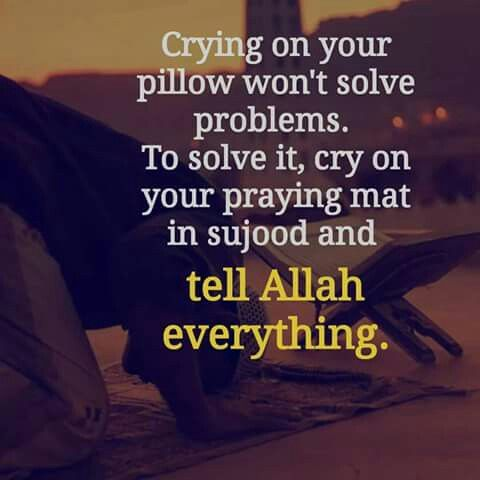 Cry On Your Praying Mat In Sujood And Tell Allah Everything Islamic Quotes Allah Muslim Quotes