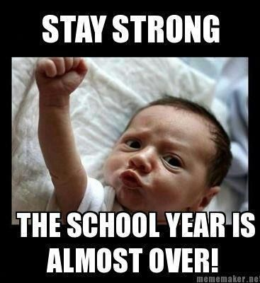 Stay strong. The school year is almost over.