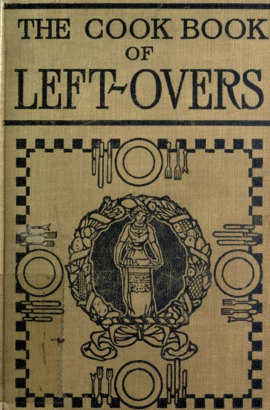 The cook book of left-overs; a collection of 40...