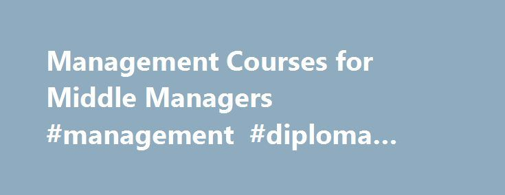 Management Courses for Middle Managers #management #diploma #courses http://oakland.remmont.com/management-courses-for-middle-managers-management-diploma-courses/  # Management Courses for Middle Managers These online Level 5 Management and Leadership Courses are designed to develop your core management skills, such as managing resources, recruitment and information management. Completion will enable you to manage workplace situations more effectively and efficiently. As a Training Manager…