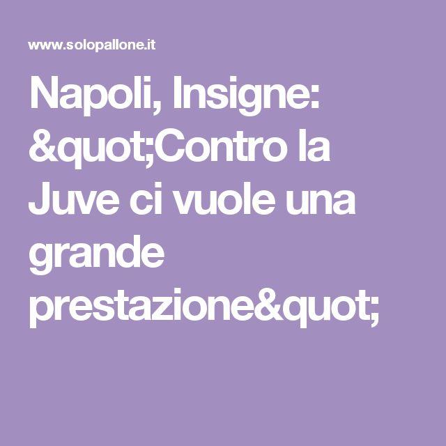"""Napoli, Insigne: """"Contro la Juve ci vuole una grande prestazione"""""""