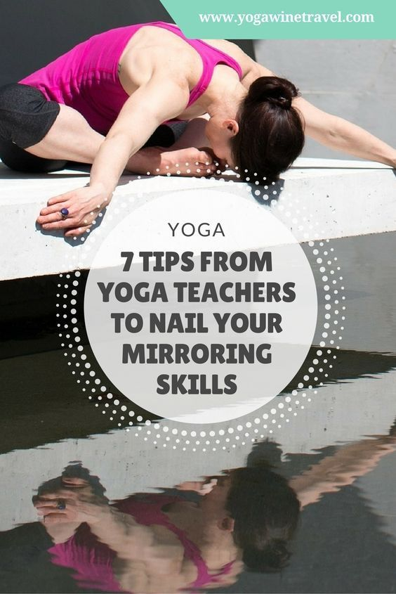 Yogawinetravel.com: 7 Tips From Yoga Teachers to Nail Your Mirroring Skills
