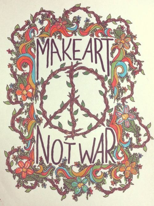 previous pinner says: We make war with ourselves and that is reflected in our society. Finally the tide is turning. Art is flourishing in our world and war is being rejected by the people. This is the time to make peace within ourselves and express that through beautiful artwork.