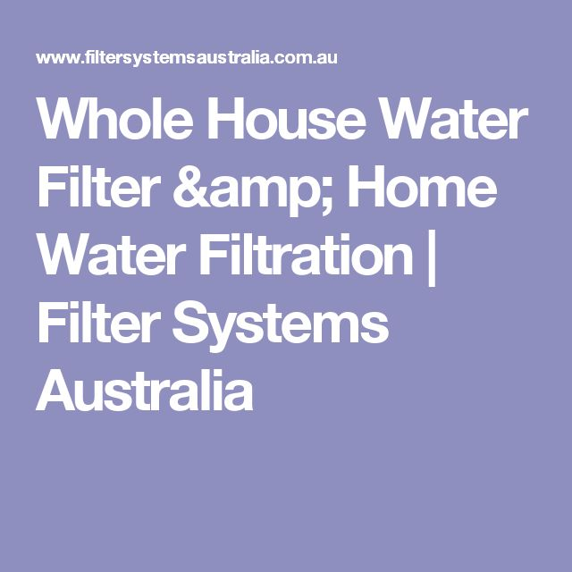 Whole House Water Filter & Home Water Filtration | Filter Systems Australia