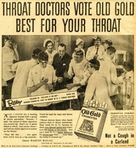 In the 1920s, tobacco companies began a campaign to engage throat doctors into helping calm the public's growing fears about the harmful effects of tobacco. Yep. You've read that right. Throat doctors actually pushed cigarettes as remedies for throat irritation.