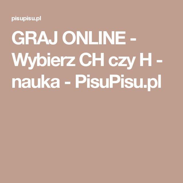 GRAJ ONLINE - Wybierz CH czy H - nauka - PisuPisu.pl