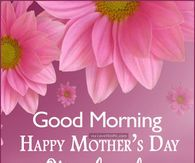 Good Morning Happy Mothers Day Weekend