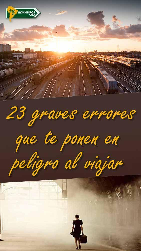 23 GRAVES ERRORES QUE TE PONEN EN PELIGRO AL VIAJAR ¡No los cometas!   #viajes #viajar #viajarsolo #mochileros #turismo #mochilero #backpacking #travel #travelblogger  #traveltips #travelmore