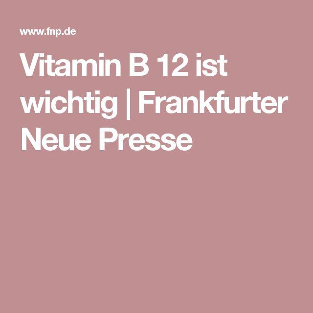 Vitamin B 12 ist wichtig | Frankfurter Neue Presse
