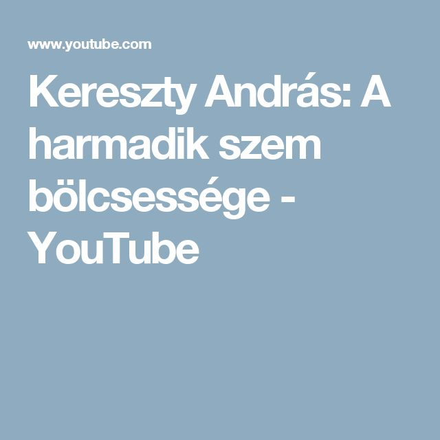 Kereszty András: A harmadik szem bölcsessége - YouTube