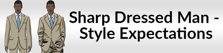 How does a sharp dressed man live up to expectations?