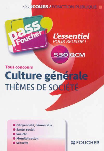 651.6 ACH - Culture générale : Thèmes de société / A. Achddou. Plus de 900 QCM de culture générale sur des thèmes de société pour préparer les concours de la fonction publique : citoyenneté, santé et social, mondialisation, sécurité, etc.