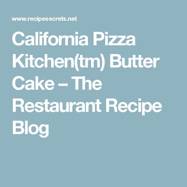 California Pizza Kitchen Butter Cake Copycat Recipe