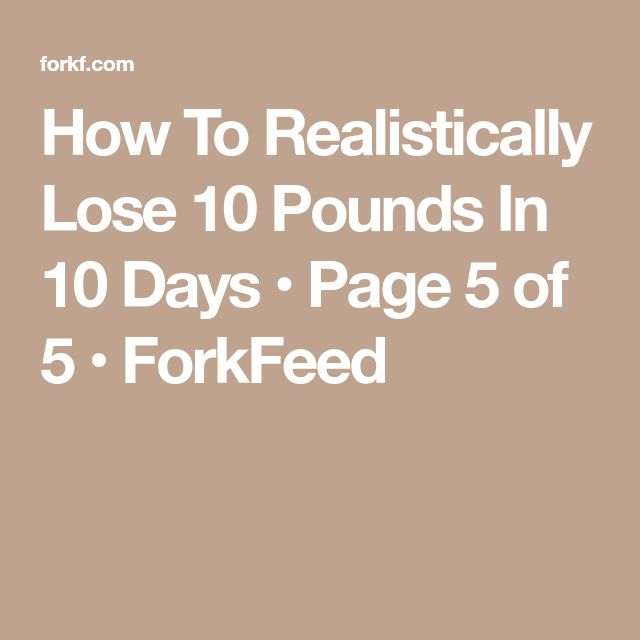 How To Realistically Lose 10 Pounds In 10 Days • Page 5 of 5 • ForkFeed