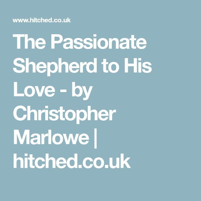 The Passionate Shepherd to His Love - by Christopher Marlowe | hitched.co.uk
