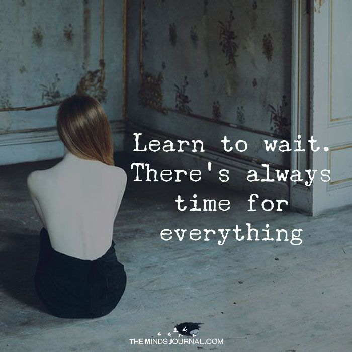 Learn To Wait - https://themindsjournal.com/learn-to-wait/