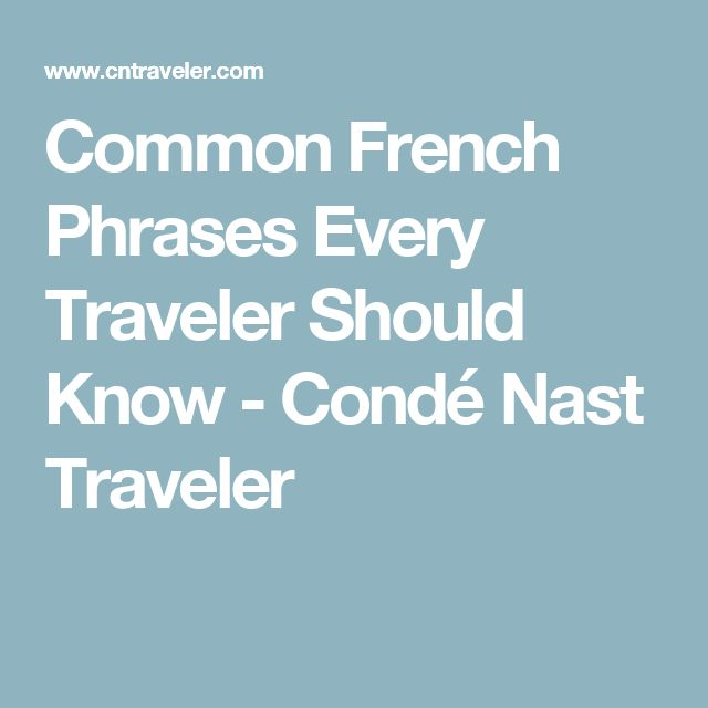 Common French Phrases Every Traveler Should Know - Condé Nast Traveler