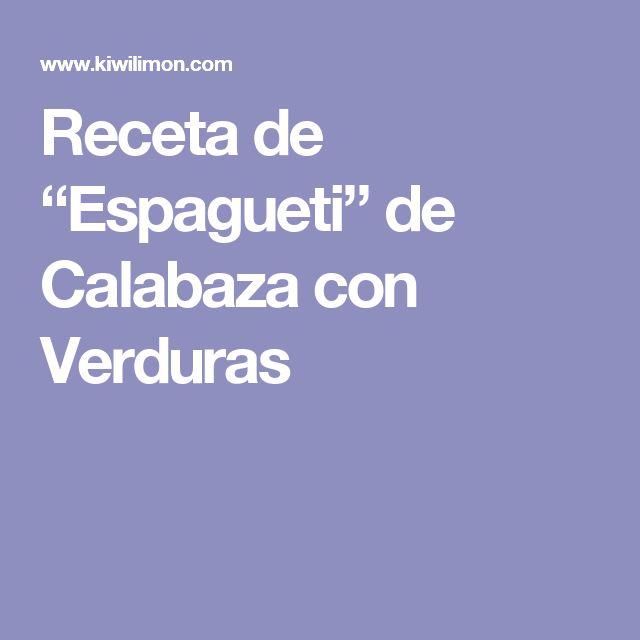 """Receta de """"Espagueti"""" de Calabaza  con Verduras"""
