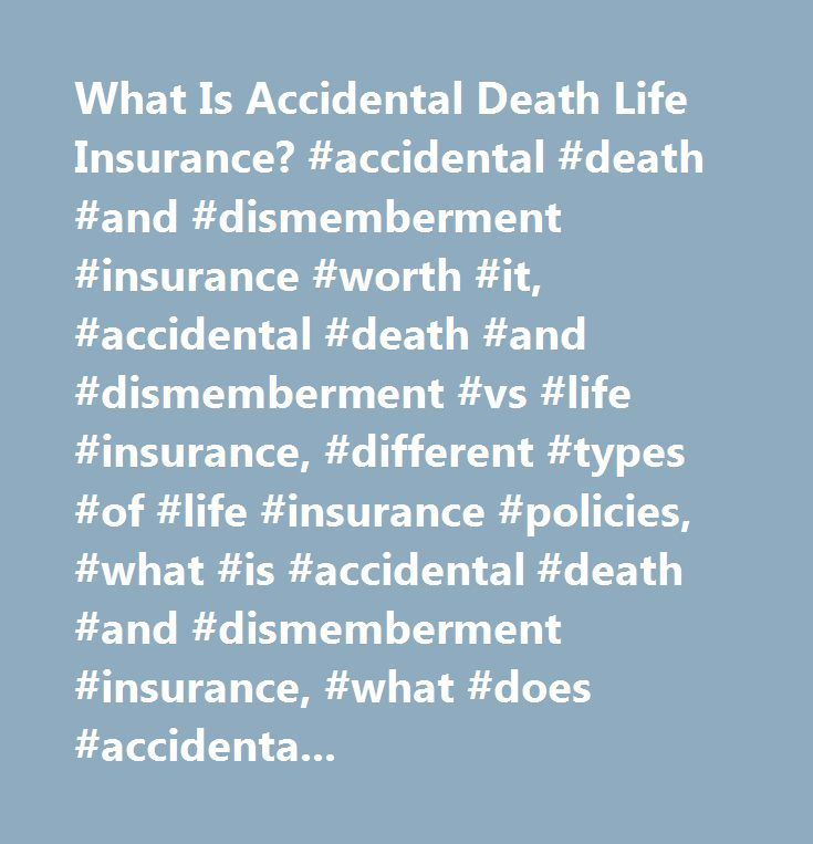 What Is Accidental Death Life Insurance? #accidental #death #and #dismemberment #insurance #worth #it, #accidental #death #and #dismemberment #vs #life #insurance, #different #types #of #life #insurance #policies, #what #is #accidental #death #and #dismemberment #insurance, #what #does #accidental #death #life #insurance #cover, #should #i #get #accidental #death #and #dismemberment #insurance, #accidental #death #life #insurance, #accidental #death #insurance, #accidental #death #and…