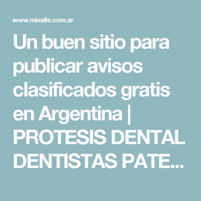 Un buen sitio para publicar avisos clasificados gratis en Argentina          PROTESIS DENTAL DENTISTAS PATERNAL