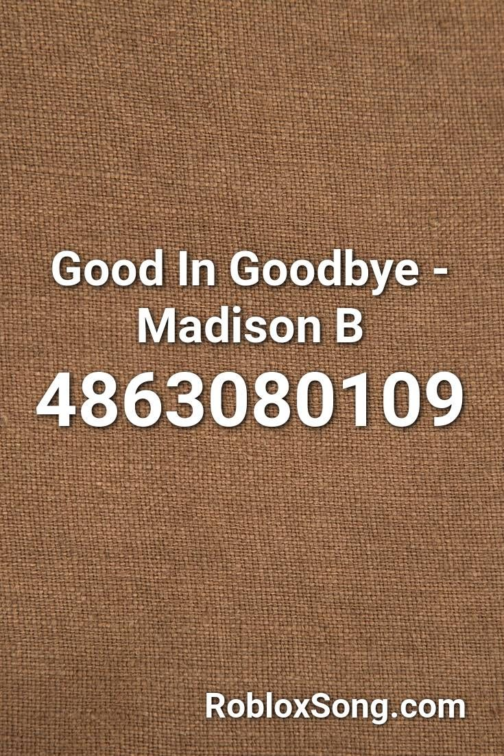 Good In Goodbye Madison B Roblox Id Roblox Music Codes Roblox Madison Keep On