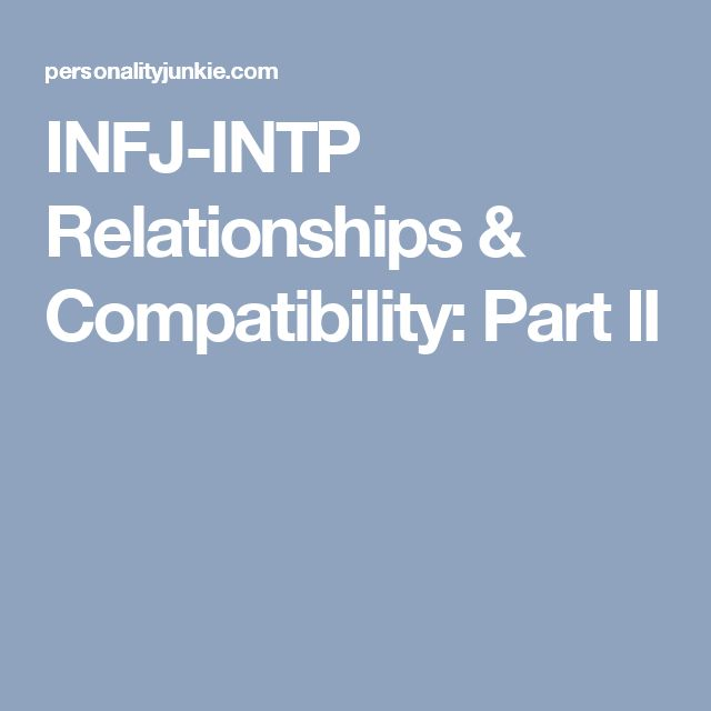 INFJ-INTP Relationships & Compatibility: Part II
