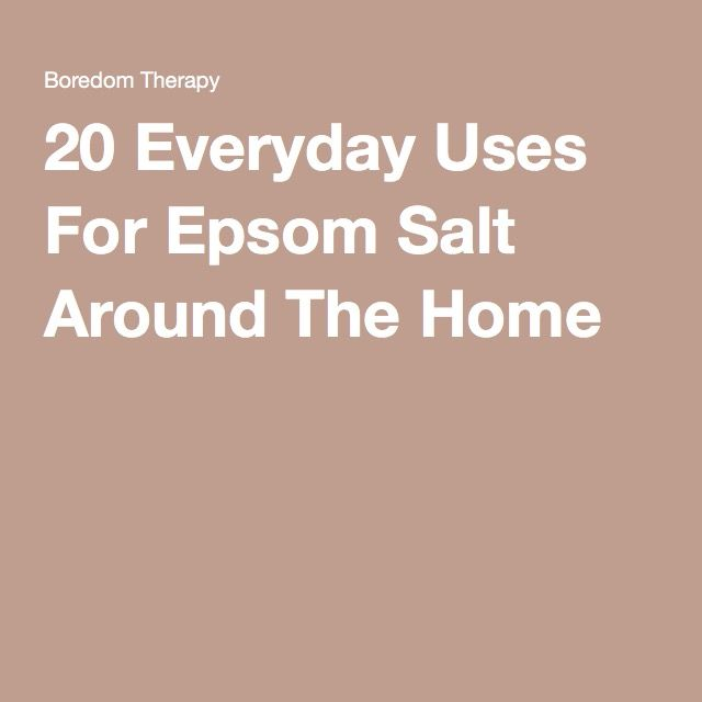 20 Everyday Uses For Epsom Salt Around The Home