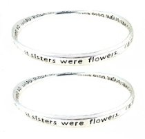 "Bangle Bracelet Set engraved with Sister Poem - ""If Sisters Were Flowers..I'd still pick you."""