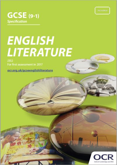 OCR English Literature GCSE (J352) Specification. GCSE Exam June 2017 onwards. http://www.ocr.org.uk/Images/168995-specification-accredited-gcse-english-literature-j352.pdf