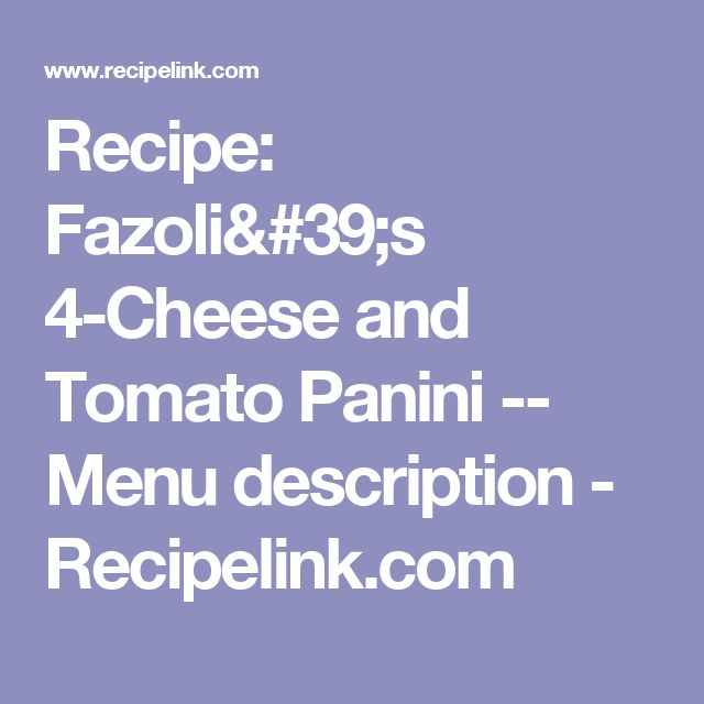 Recipe: Fazoli's  4-Cheese and Tomato Panini -- Menu description - Recipelink.com