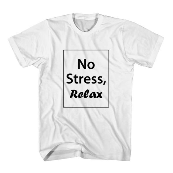 T-Shirt No Stress Relax unisex mens womens S, M, L, XL, 2XL color grey and white. Tumblr t-shirt free shipping USA and worldwide.