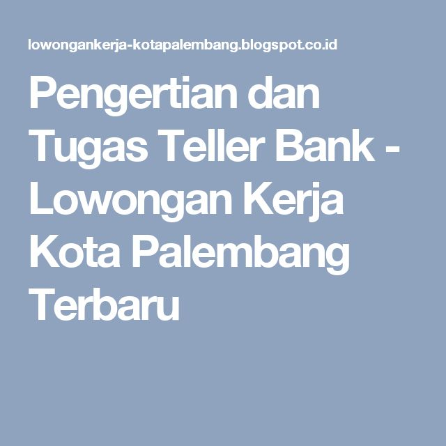 Pengertian dan Tugas Teller Bank - Lowongan Kerja Kota Palembang Terbaru